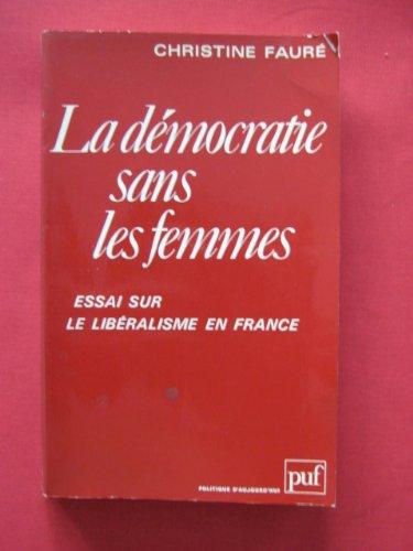 La démocratie sans les femmes: Essai sur le libéralisme en France (Politique daujourdhui) par Christine Fauré