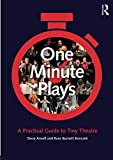 One Minute Plays: A Practical Guide to Tiny Theatre