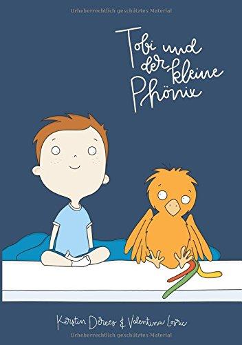 Tobi und der kleine Phönix: Eine Mutmachgeschichte für kleine Patienten
