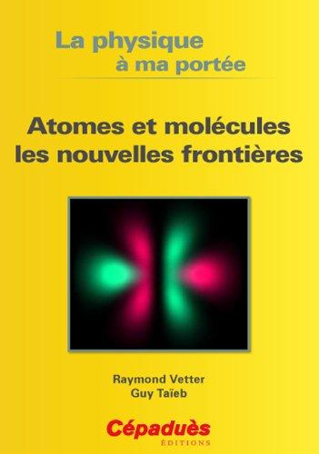 Atomes et molécules les nouvelles frontières- Collection La physique à ma portée