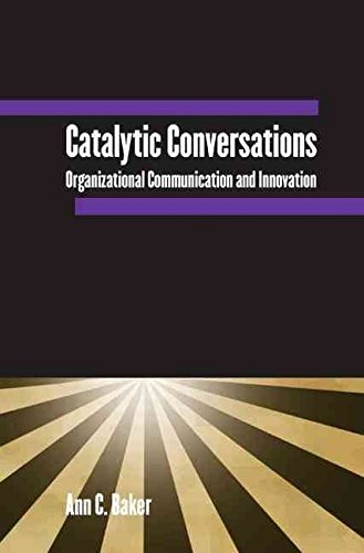 catalytic-conversations-organizational-communication-and-innovation-by-ann-c-baker-published-februar