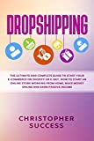 Dropshipping: The Ultimate and Complete Guide to Start Your E-Commerce on Shopify or E-Bay. How to Start an Online Store Working from Home, Make Money Online and Earn Passive Income...