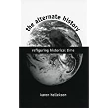 The Alternate History: Refiguring Historical Time (English Edition)