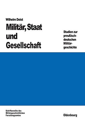 Militär, Staat und Gesellschaft.: Studien zur preußisch-deutschen Militärgeschichte (Beiträge zur Militärgeschichte, Band 34)