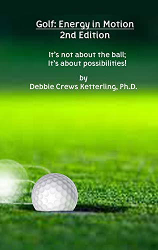 Golf: Energy in Motion 2nd Edition: It's not about the ball; it's about possibilities! (English Edition)