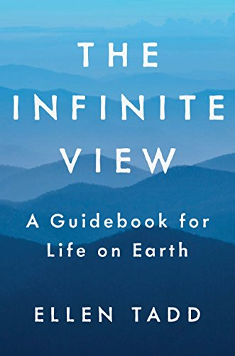 The Infinite View: A Guidebook for Life on Earth por Ellen (Ellen Tadd) Tadd