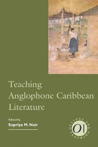 Teaching Anglophone Caribbean Literature (Options for Teaching 34)