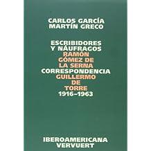 Escribidores y náufragos. Correspondencia Ramón Gómez de la Serna / Guillermo de Torre 1916-1963.