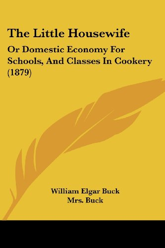 The Little Housewife: Or Domestic Economy for Schools, and Classes in Cookery (1879)