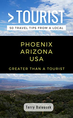 GREATER THAN A TOURIST- PHOENIX ARIZONA  USA: 50 Travel Tips from a Local (English Edition)