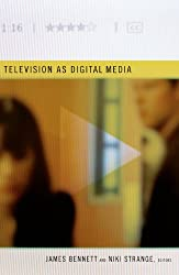 Television as Digital Media (Console-ing passions)