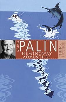 Michael Palin's Hemingway Adventure (English Edition)