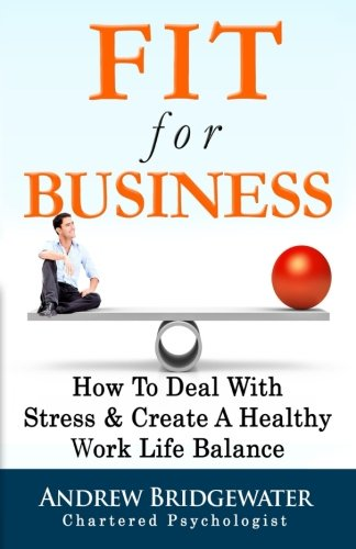 Fit For Business: How To Deal With Stress & Create a Healthy Work Life Balance