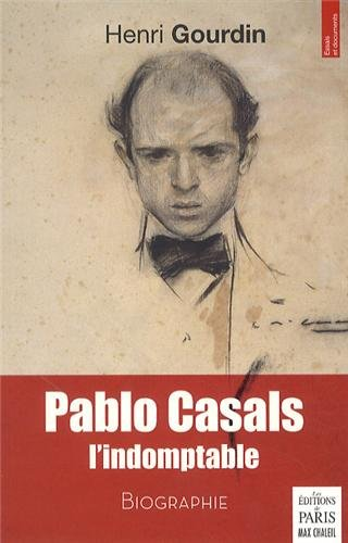 Pablo Casals, l'indomptable