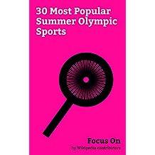 Focus On: 30 Most Popular Summer Olympic Sports: Basketball, Association Football, Volleyball, Badminton, Taekwondo, Tennis, Karate, Boxing, Golf, Judo, etc.