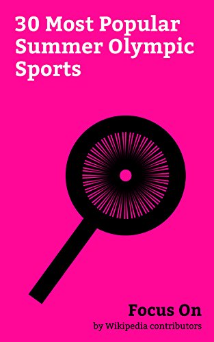Focus On: 30 Most Popular Summer Olympic Sports: Basketball, Association Football, Volleyball, Badminton, Taekwondo, Tennis, Karate, Boxing, Golf, Judo, etc. (English Edition)