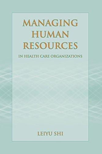 Managing Human Resources In Health Care Organizations by Leiyu Shi (2006-06-05)