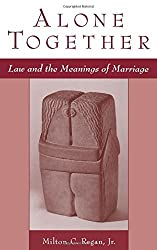 Alone Together: Law & the Meanings of Marriage: Law and the Meanings of Marriage by Milton C. Jr. Regan (1999-03-01)