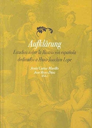 Descargar Libro Aufklärung. Estudios sobre la Ilustración española dedicados a Hans-Joachim Lope (Magistri) de Jose Roso Diaz