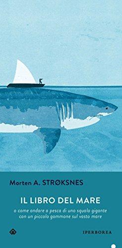 Il libro del mare: o come andare a pesca di uno squalo gigante con un piccolo gommone in un vasto mare (Italian Edition)