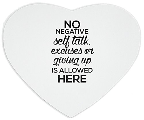 Heartshaped Mousepad with No negative self talk, excuses, or giving up allowed here