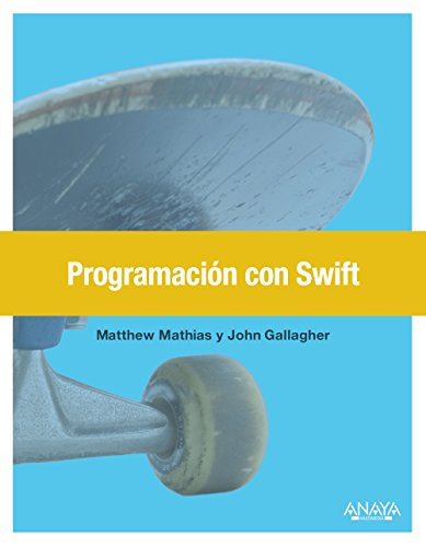 Programación con Swift: Swift Programming. The Big Nerd Ranch Guide (Títulos Especiales) por Matt Mathias