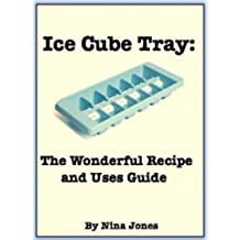 Ice Cube Tray: The Wonderful Recipe and Uses Guide (English Edition)