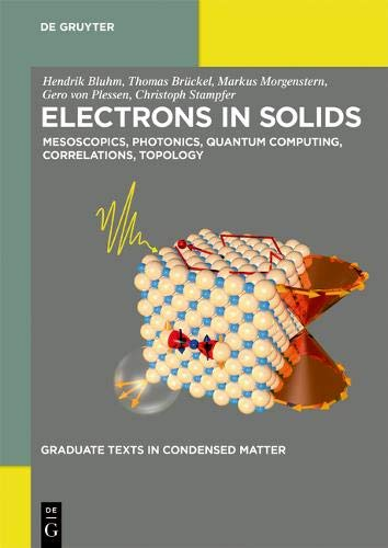 Electrons in Solids: Mesoscopics, Photonics, Quantum Computing, Correlations, Topology (Graduate Texts in Condensed Matter)