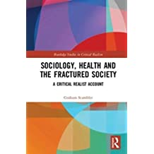 Sociology, Health and the Fractured Society: A Critical Realist Account (Routledge Studies in Critical Realism Routledge Critical Realism)
