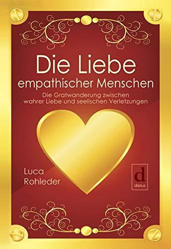 Buchseite und Rezensionen zu 'Die Liebe empathischer Menschen: Die Gratwanderung zwischen wahrer Liebe und seelischen Verletzungen' von Luca Rohleder