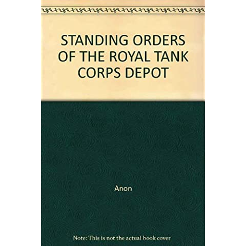 STANDING ORDERS OF THE ROYAL TANK CORPS DEPOT