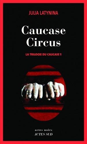 La trilogie du Caucase (1) : Caucase circus