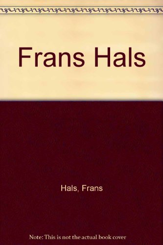 Frans Hals: Sa Vie Et Son Oeuvre (Classic Reprint) (French Edition)