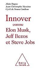 Innover comme Elon Musk, Jeff Bezos et Steve Jobs de Alain Dupas