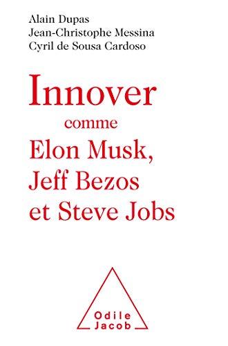Innover comme Elon Musk, Jeff Bezos et Steve Jobs par Alain Dupas, Jean-Christophe MESSINA, Cyril DE SOUSA CARDOSO