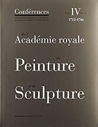 Conférences de l'Académie royale de Peinture et de Sculpture : Tome 4, 1712-1746 Volume 2