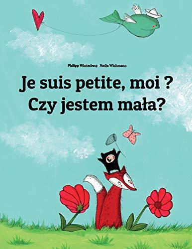 Je suis petite, moi ? Czy jestem mała?: Un livre d'images pour les enfants (Edition bilingue français-polonais) par Philipp Winterberg