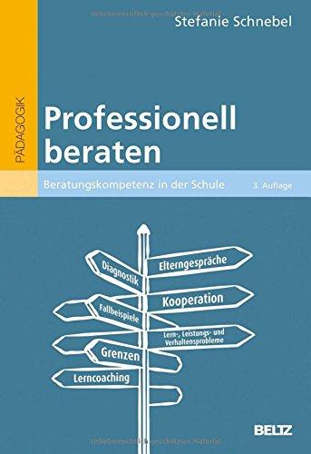 Professionell beraten: Beratungskompetenz in der Schule (BildungsWissen Lehramt)