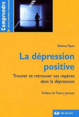 La dépression positive : Trouver et retrouver ses repères dans la dépression par Etienne Payen