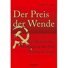 Der Preis der Wende: Gorbatschows Masterplan für den Systemwechsel