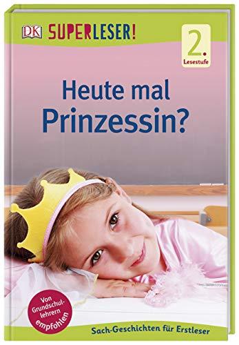 SUPERLESER! Heute mal Prinzessin?: 2. Lesestufe Sach-Geschichten für Erstleser