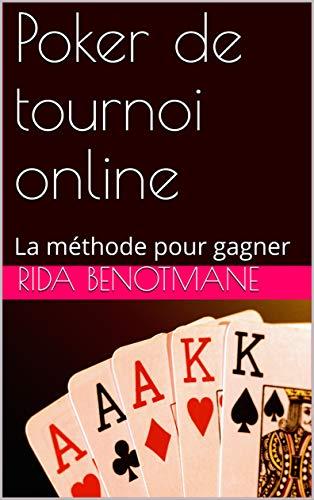 Poker de tournoi online: La méthode pour gagner