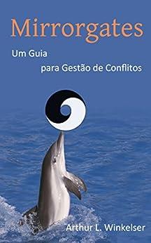 Mirrorgates: Um guia para gestão de conflitos (Portuguese Edition)