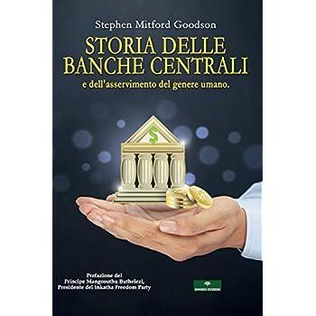 Storia Delle Banche Centrali: E Dell'Asservimento Del Genere Umano