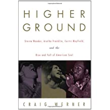 Higher Ground: Stevie Wonder, Aretha Franklin, Curtis Mayfield, and the Rise and Fall of American Soul