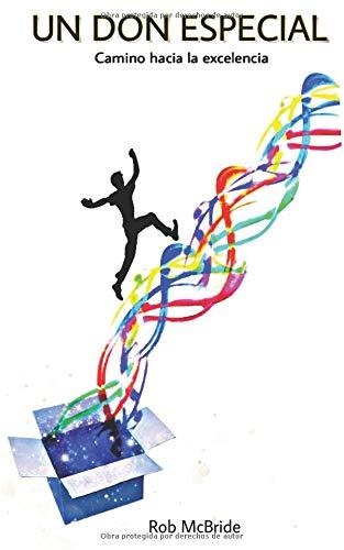 Un Don Especial: Camino a la excelencia... por Rob McBride