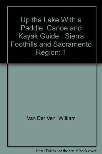 Up the Lake With a Paddle: Canoe and Kayak Guide volume 1 1st edition by William Van Der Ven (1998) Paperback