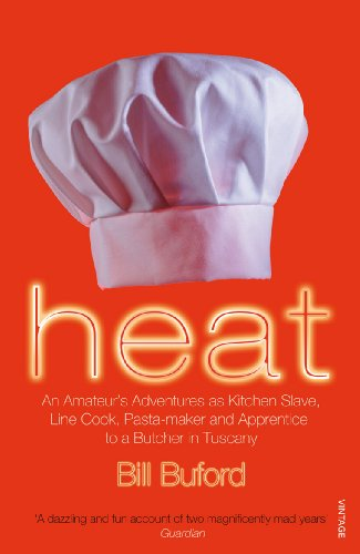 Heat: An Amateur's Adventures as Kitchen Slave, Line Cook, Pasta-maker and Apprentice to a Butcher in Tuscany (Bill Cook)