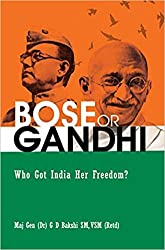 BOSE or GANDHI : Who Got India Her Freedom?