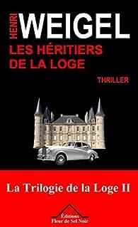 La Trilogie de la Loge, tome 2 : Les Héritiers de la Loge par Henri Weigel